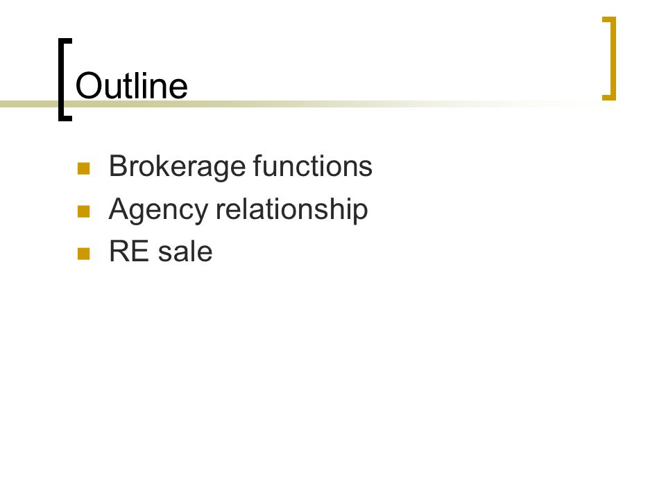 Outline Brokerage functions Agency relationship RE sale