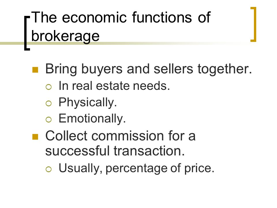 The economic functions of brokerage Bring buyers and sellers together.