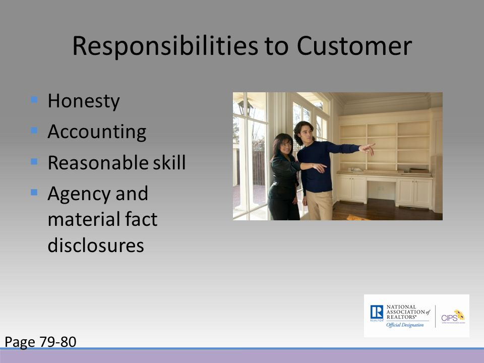 Responsibilities to Customer  Honesty  Accounting  Reasonable skill  Agency and material fact disclosures Page 79-80