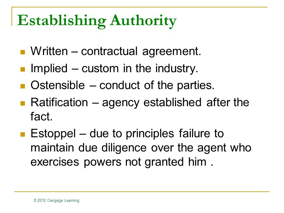 © 2012 Cengage Learning Establishing Authority Written – contractual agreement.
