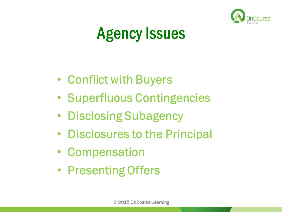 Agency Issues Conflict with Buyers Superfluous Contingencies Disclosing Subagency Disclosures to the Principal Compensation Presenting Offers © 2015 OnCourse Learning