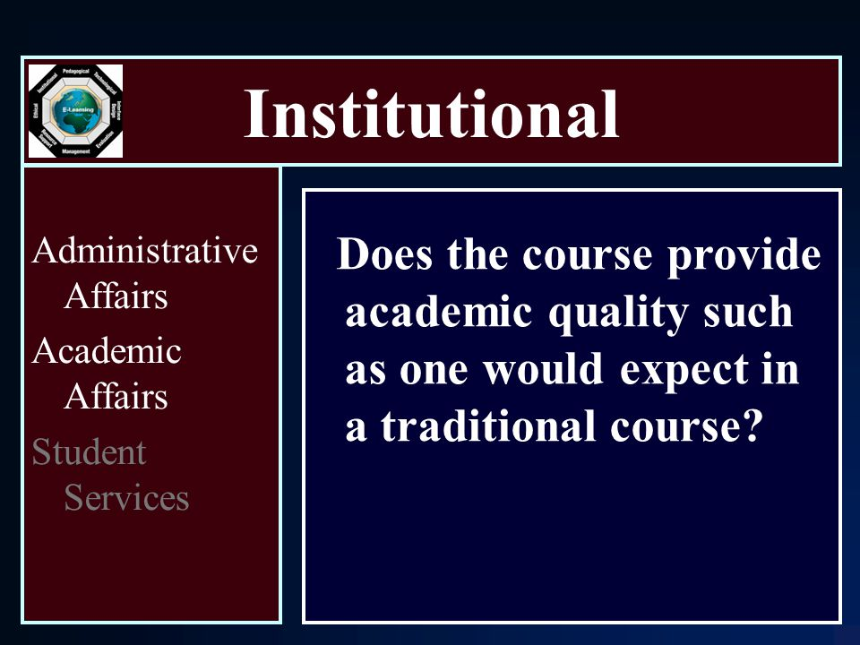 Institutional Administrative Affairs Academic Affairs Student Services Does the course provide academic quality such as one would expect in a traditional course
