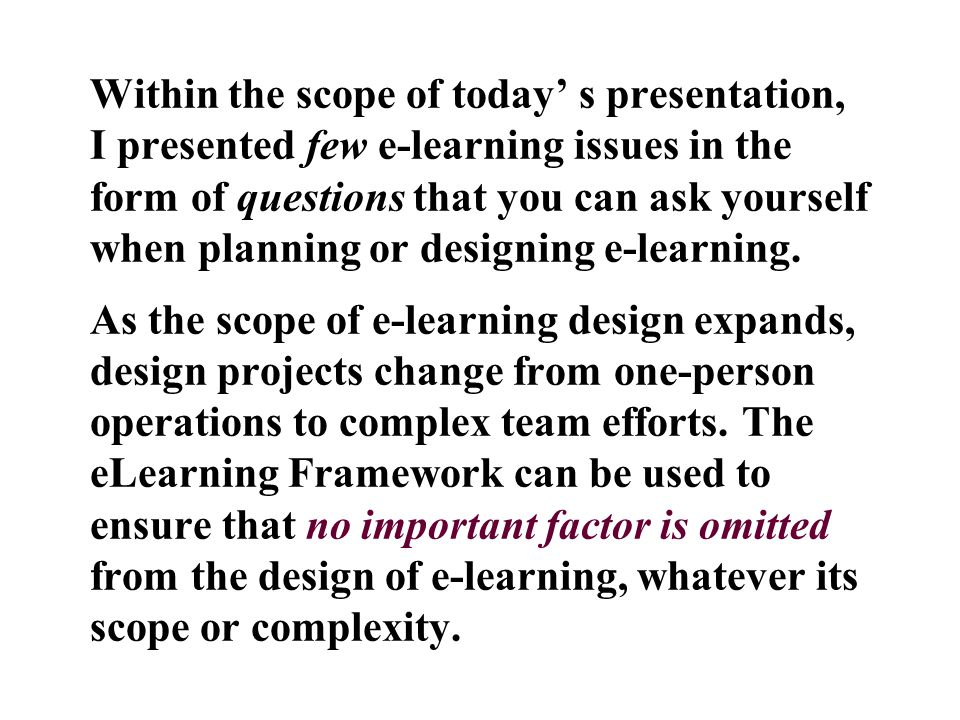 Within the scope of today' s presentation, I presented few e ‑ learning issues in the form of questions that you can ask yourself when planning or designing e ‑ learning.