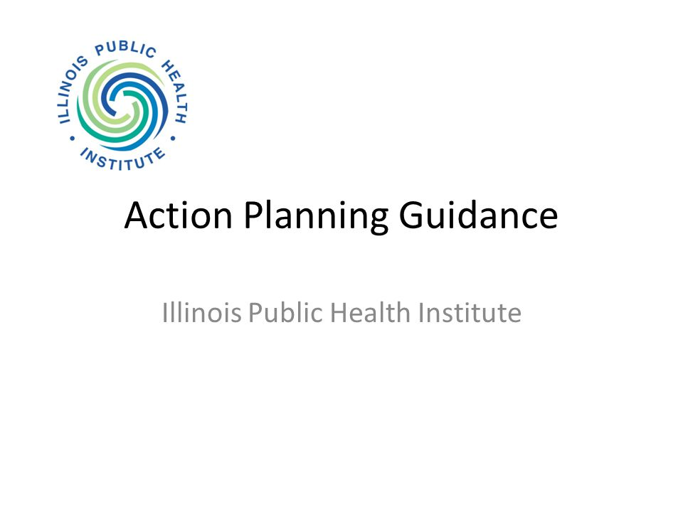 Action Planning Guidance Illinois Public Health Institute