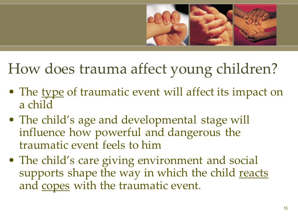 16 How does trauma affect young children.