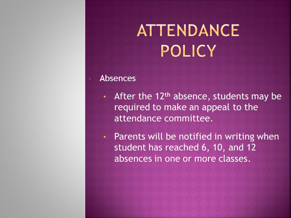 Absences After the 12 th absence, students may be required to make an appeal to the attendance committee.