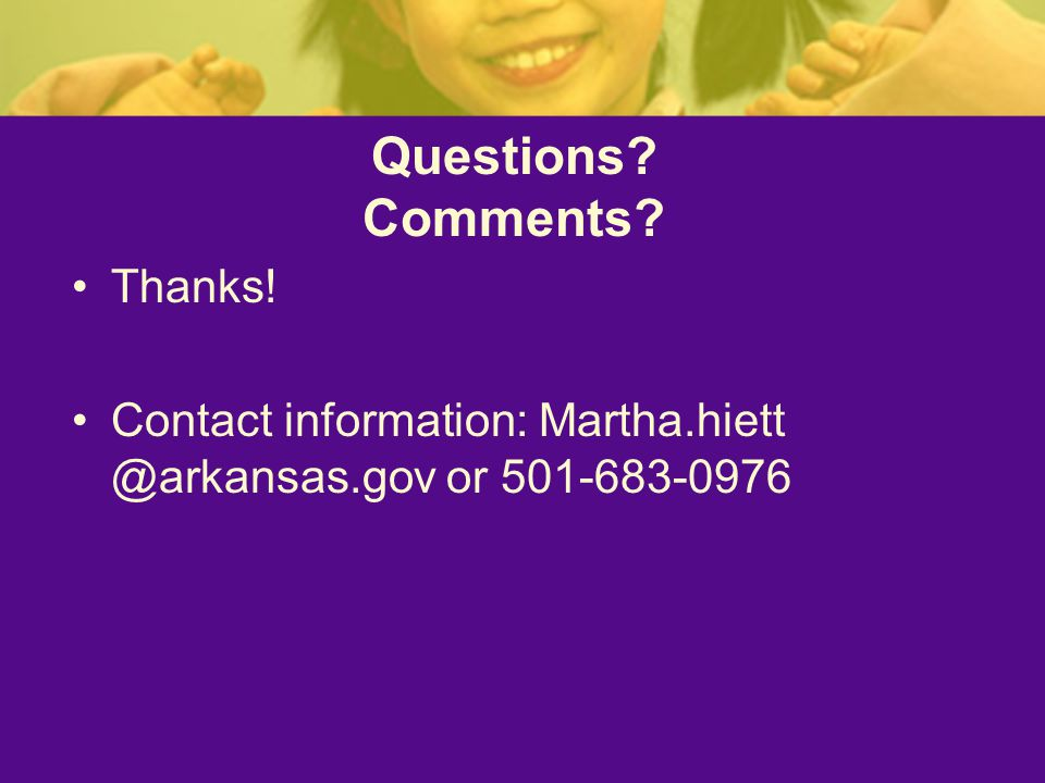 Questions Comments Thanks! Contact information: or