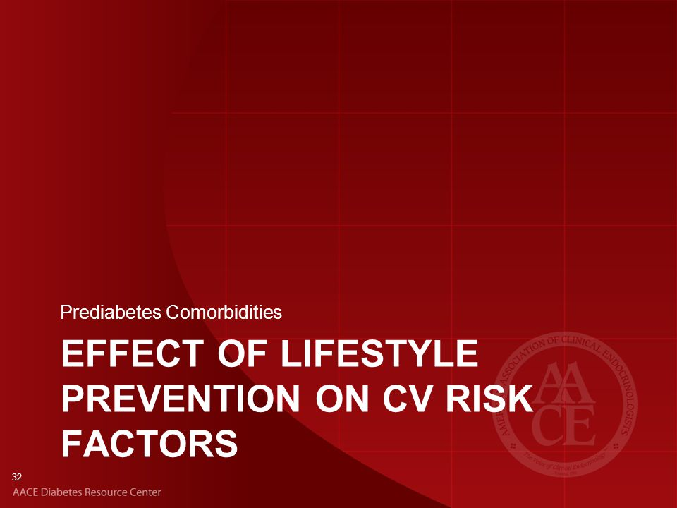 32 EFFECT OF LIFESTYLE PREVENTION ON CV RISK FACTORS Prediabetes Comorbidities