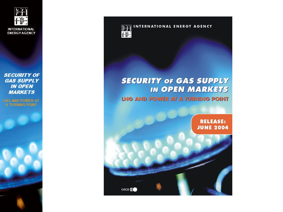 SECURITY OF GAS SUPPLY IN OPEN MARKETS LNG AND POWER AT A TURNING POINT INTERNATIONAL ENERGY AGENCY