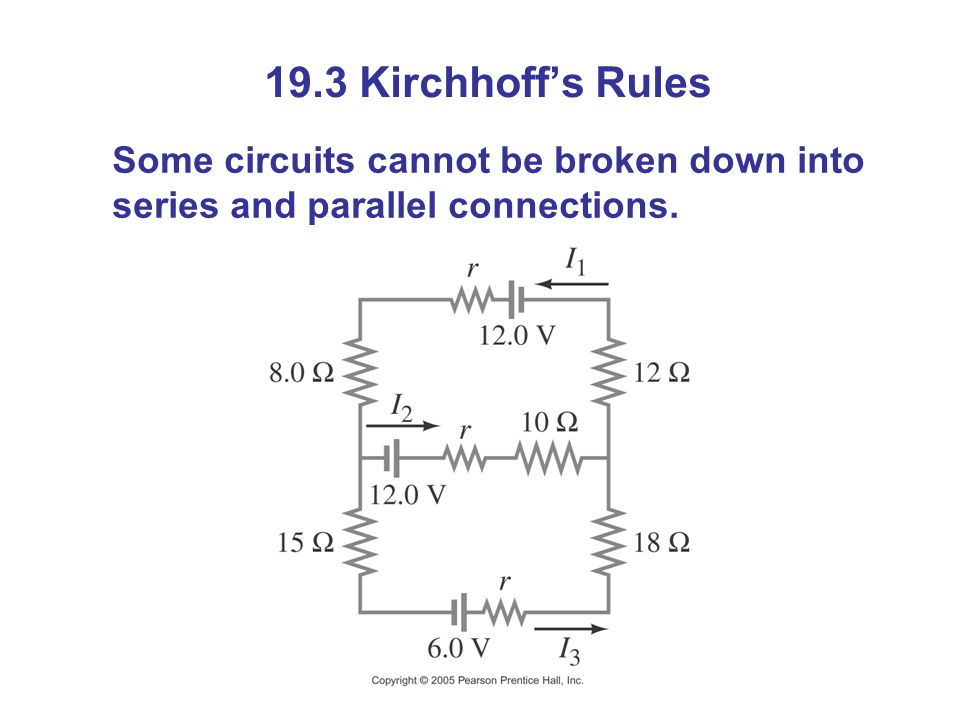 19.3 Kirchhoff's Rules Some circuits cannot be broken down into series and parallel connections.