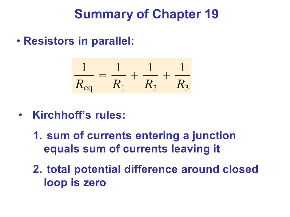 Summary of Chapter 19 Resistors in parallel: Kirchhoff's rules: 1.