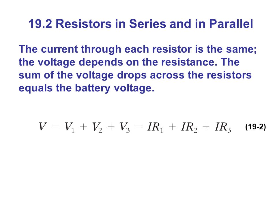 19.2 Resistors in Series and in Parallel The current through each resistor is the same; the voltage depends on the resistance.