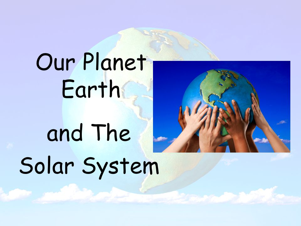 Our Planet Earth and The Solar System