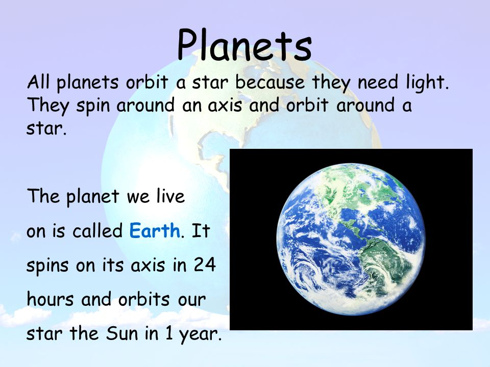 Planets All planets orbit a star because they need light.