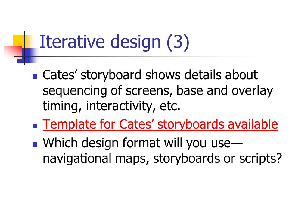 Iterative design (3) Cates' storyboard shows details about sequencing of screens, base and overlay timing, interactivity, etc.