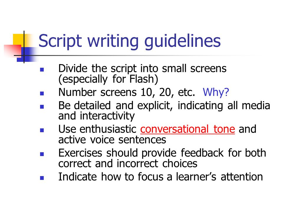 Script writing guidelines Divide the script into small screens (especially for Flash) Number screens 10, 20, etc.
