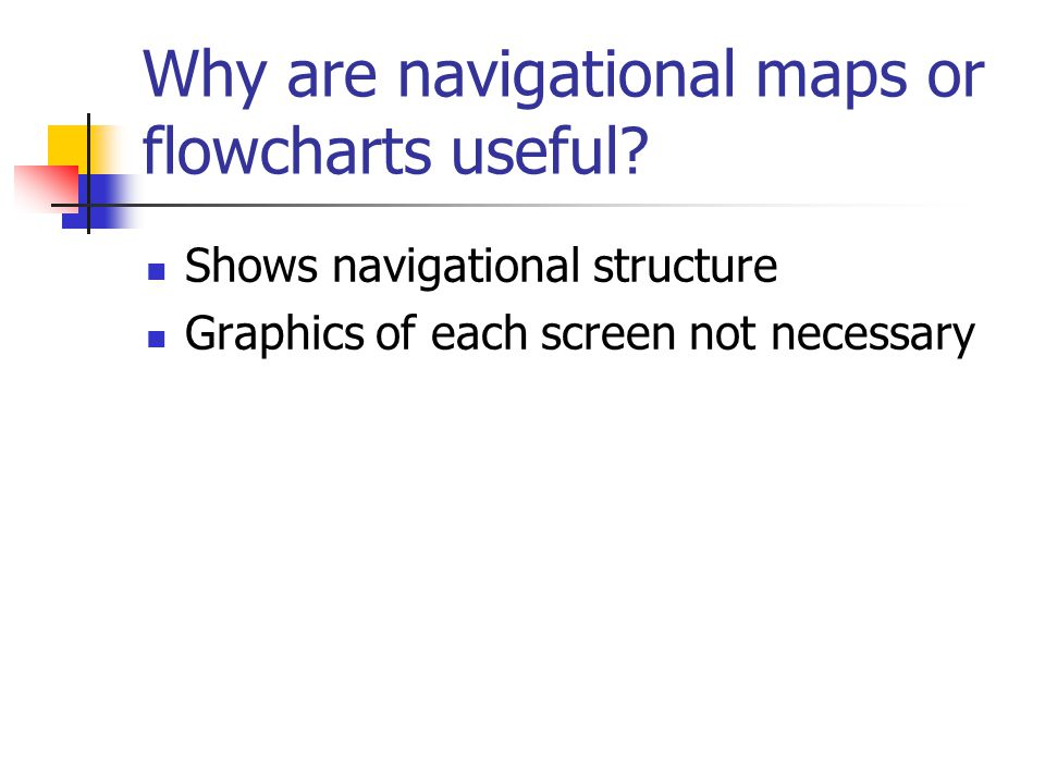 Why are navigational maps or flowcharts useful.