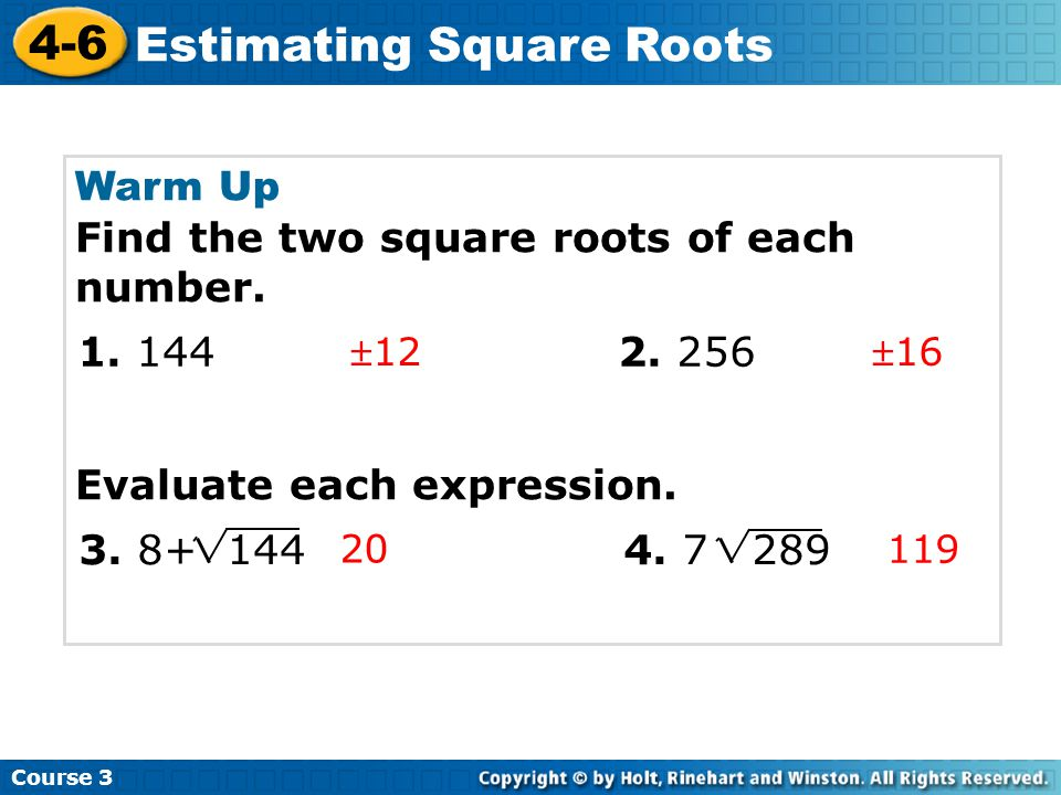Course Estimating Square Roots Warm Up Find the two square roots of each number.