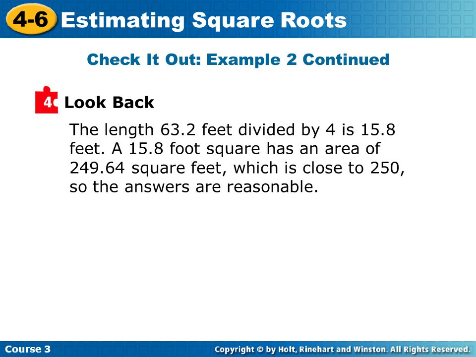 Course Estimating Square Roots The length 63.2 feet divided by 4 is 15.8 feet.