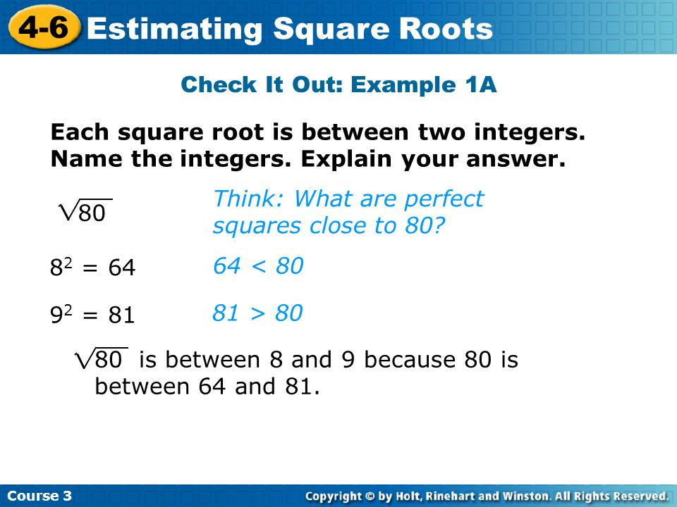 Course Estimating Square Roots Check It Out: Example 1A Each square root is between two integers.