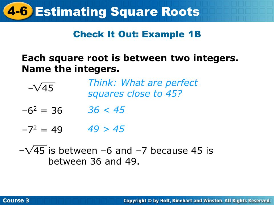 Course Estimating Square Roots 45 – Each square root is between two integers.