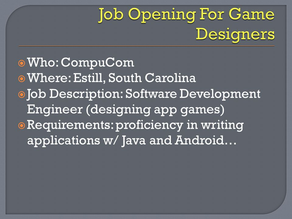  Who: CompuCom  Where: Estill, South Carolina  Job Description: Software Development Engineer (designing app games)  Requirements: proficiency in writing applications w/ Java and Android…