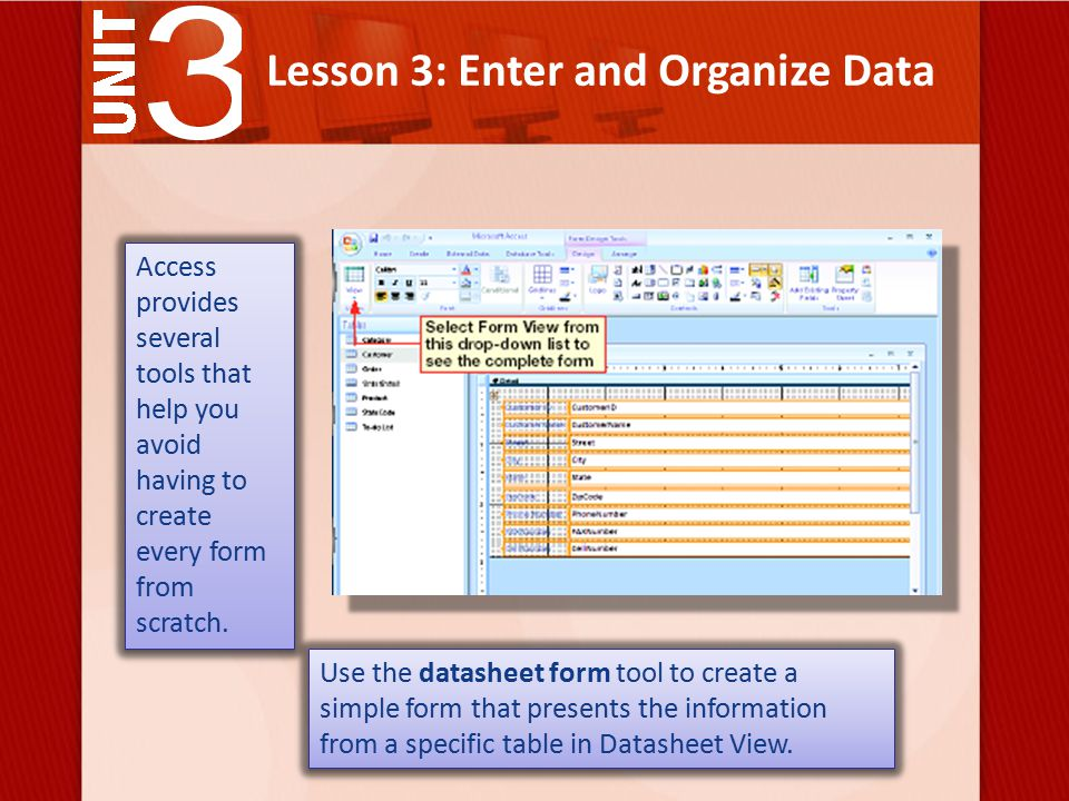 Lesson 3: Enter and Organize Data Access provides several tools that help you avoid having to create every form from scratch.