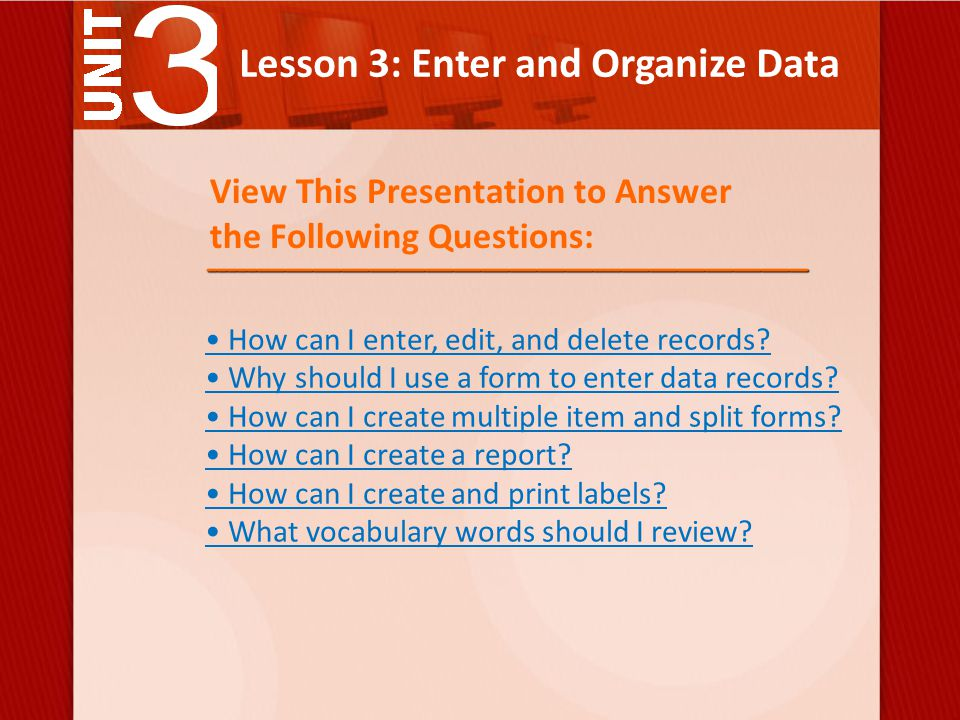 Lesson 3: Enter and Organize Data How can I enter, edit, and delete records.