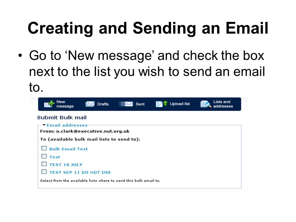Creating and Sending an  Go to 'New message' and check the box next to the list you wish to send an  to.