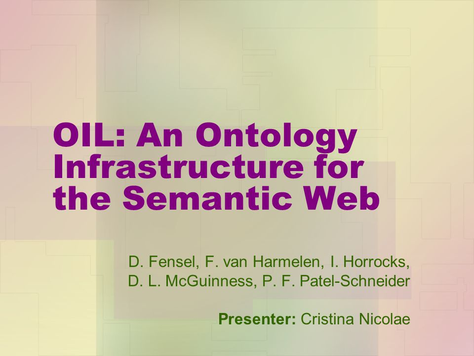 OIL: An Ontology Infrastructure for the Semantic Web D.
