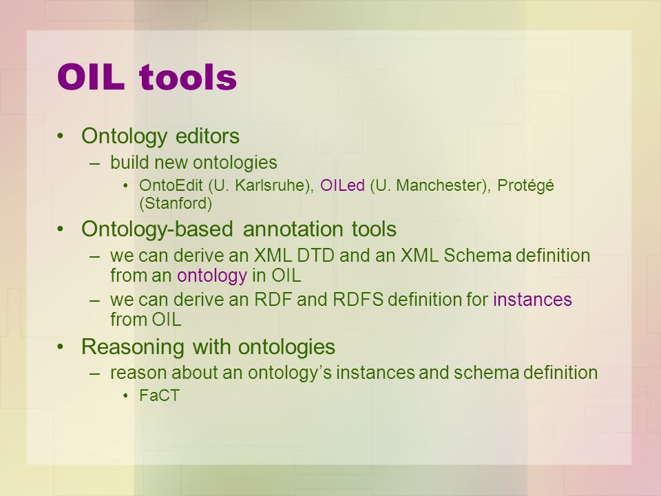 OIL tools Ontology editors –build new ontologies OntoEdit (U.