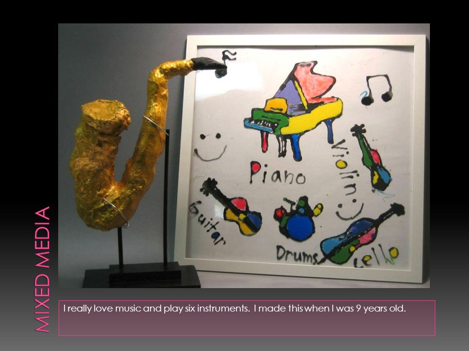 I really love music and play six instruments. I made this when I was 9 years old.
