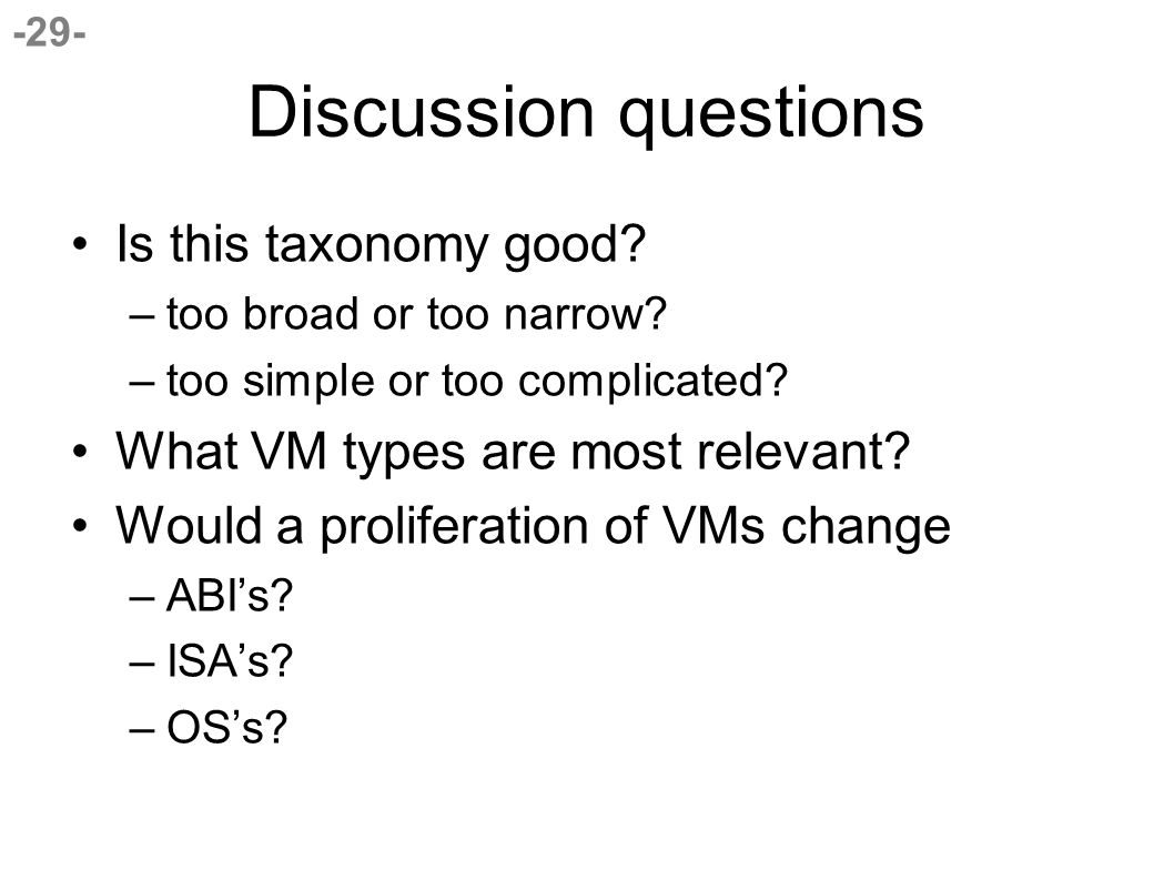 -29- Discussion questions Is this taxonomy good. –too broad or too narrow.