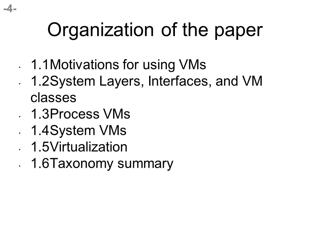 -4- Organization of the paper 1.1Motivations for using VMs 1.2System Layers, Interfaces, and VM classes 1.3Process VMs 1.4System VMs 1.5Virtualization 1.6Taxonomy summary