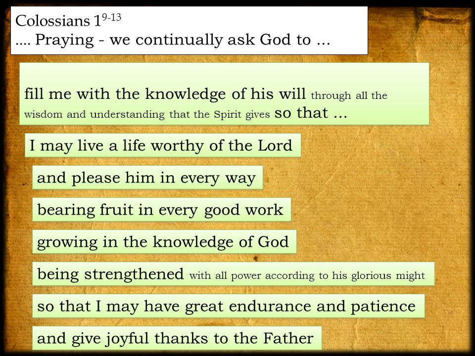 Colossians Praying - we continually ask God to...