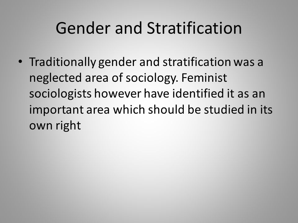 Gender and Stratification Traditionally gender and stratification was a neglected area of sociology.