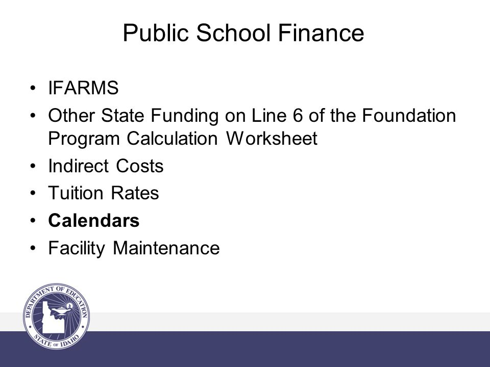 Public School Finance IFARMS Other State Funding on Line 6 of the Foundation Program Calculation Worksheet Indirect Costs Tuition Rates Calendars Facility Maintenance