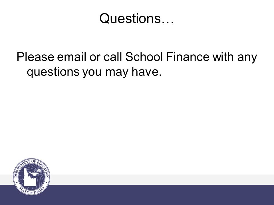 Questions… Please  or call School Finance with any questions you may have.