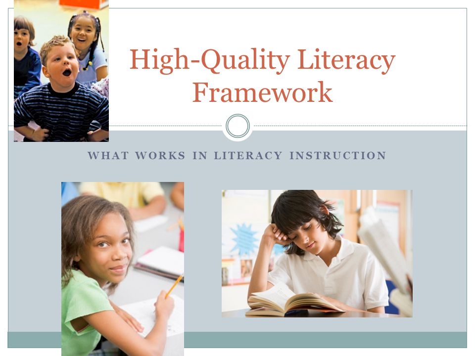 WHAT WORKS IN LITERACY INSTRUCTION High-Quality Literacy Framework