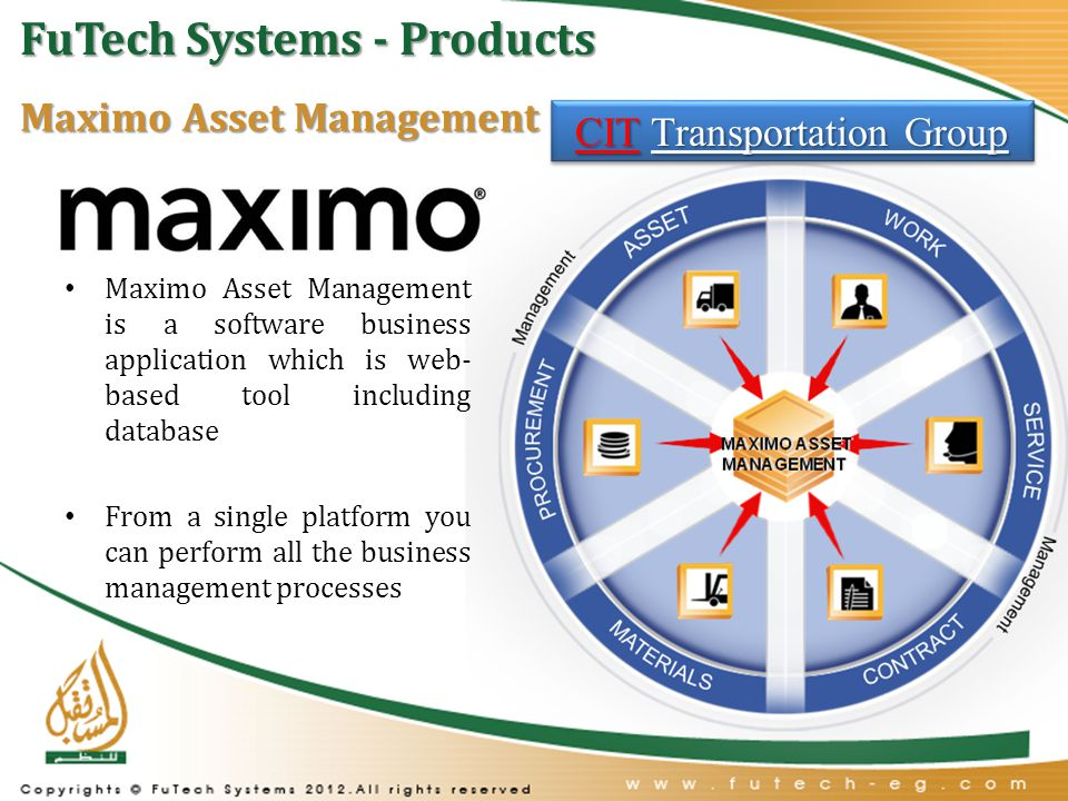 Maximo Asset Management Maximo Asset Management is a software business application which is web- based tool including database From a single platform you can perform all the business management processes CIT Transportation Group