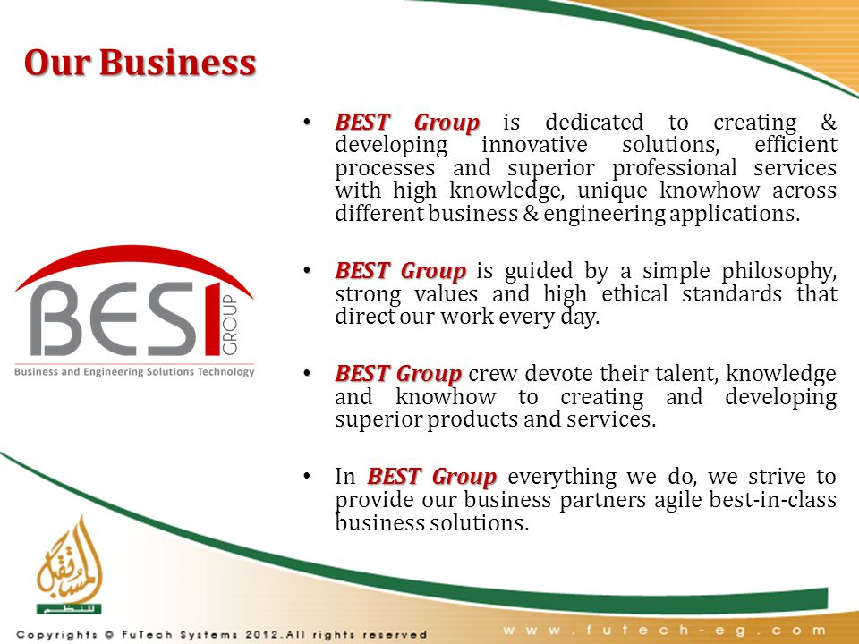 Our Business BEST Group BEST Group is dedicated to creating & developing innovative solutions, efficient processes and superior professional services with high knowledge, unique knowhow across different business & engineering applications.