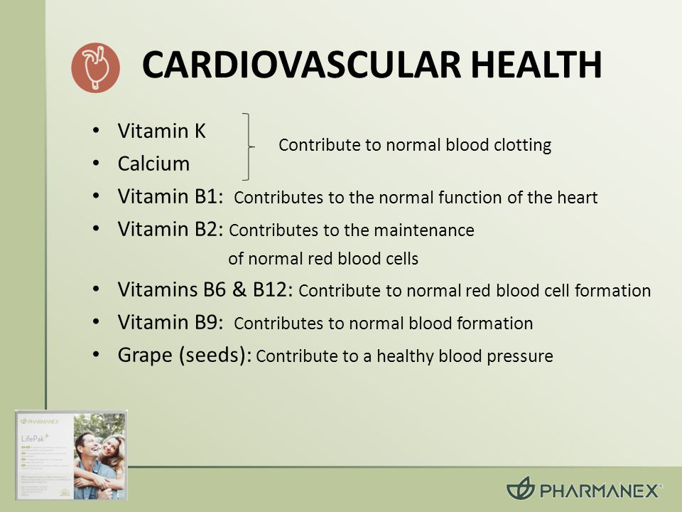 Vitamin K Calcium Vitamin B1: Contributes to the normal function of the heart Vitamin B2: Contributes to the maintenance of normal red blood cells Vitamins B6 & B12: Contribute to normal red blood cell formation Vitamin B9: Contributes to normal blood formation Grape (seeds): Contribute to a healthy blood pressure Contribute to normal blood clotting CARDIOVASCULAR HEALTH