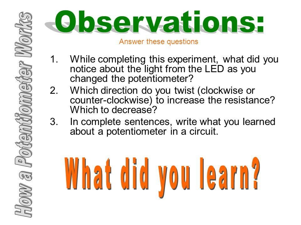 1.While completing this experiment, what did you notice about the light from the LED as you changed the potentiometer.