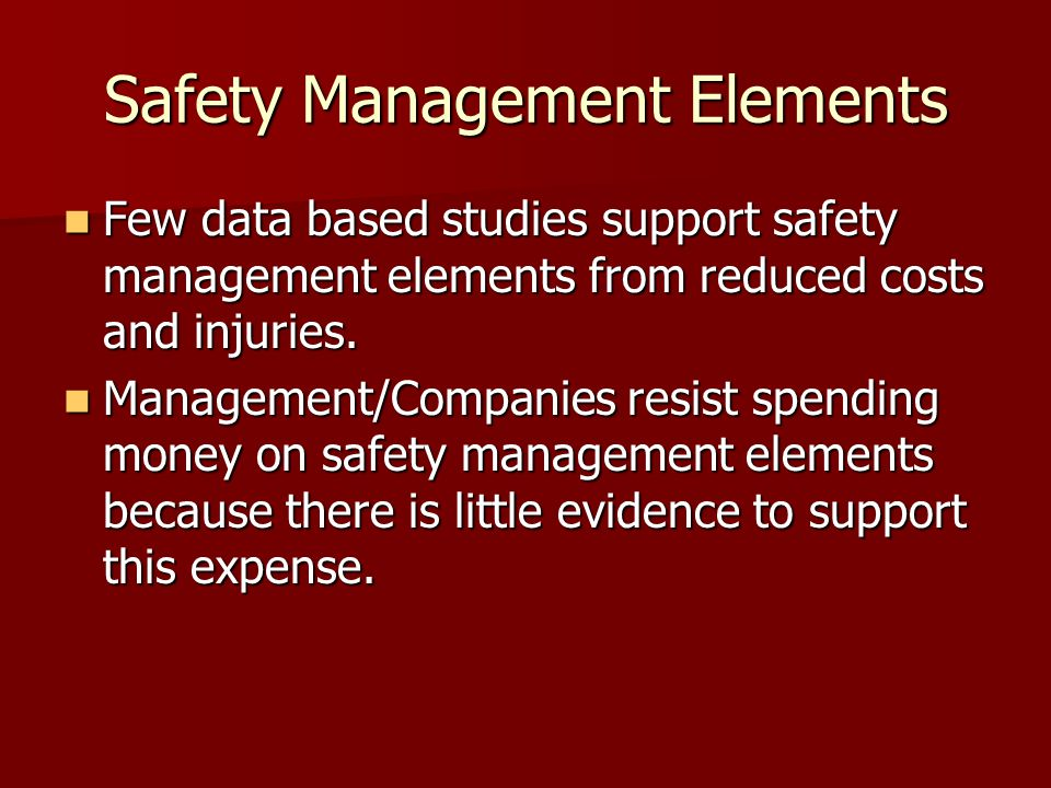 Safety Management Elements Few data based studies support safety management elements from reduced costs and injuries.