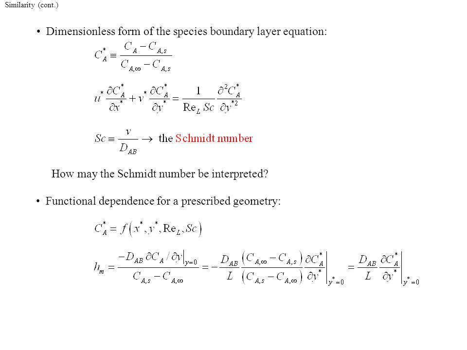 Similarity (cont.) Dimensionless form of the species boundary layer equation: How may the Schmidt number be interpreted.