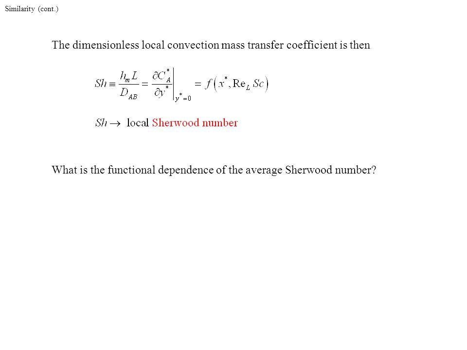 Similarity (cont.) What is the functional dependence of the average Sherwood number.