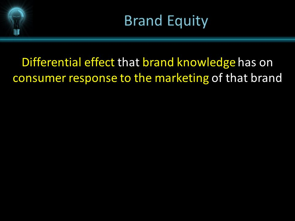Differential effect that brand knowledge has on consumer response to the marketing of that brand