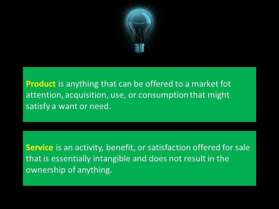 Product is anything that can be offered to a market fot attention, acquisition, use, or consumption that might satisfy a want or need.