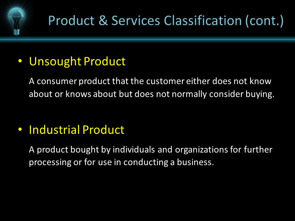 Unsought Product A consumer product that the customer either does not know about or knows about but does not normally consider buying.