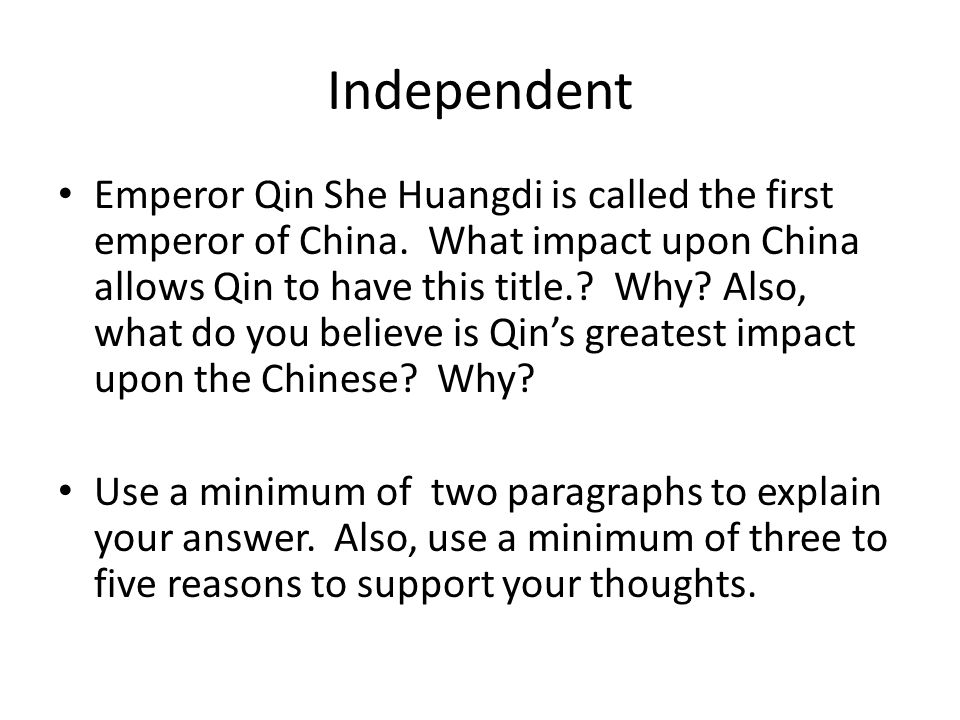 Independent Emperor Qin She Huangdi is called the first emperor of China.